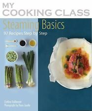 Steaming Basics: 97 Recipes Illustrated Step by Step (My Cooking Class-ExLibrary