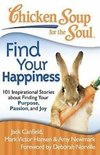 Chicken Soup for the Soul: Find Your Happiness: 101 Inspirational Stories about