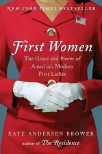 First Women: The Grace and Power of America's Modern First Ladies Brower, Kate A