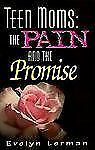 Teen Moms: The Pain and the Promise (Teen Pregnancy and Parenting series)