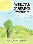 Wendell Starling : The Story of a Bird Who Was Afraid to Fly by Marc Meccia...