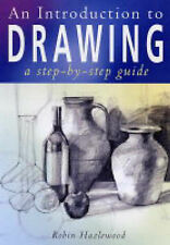 An Introduction to Drawing: A Step-by-step Guide, Hazlewood, Robin