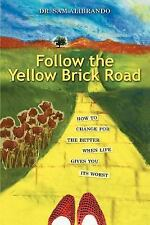 Follow the Yellow Brick Road: How to Change for the Better When Life Gives You i