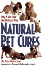 Natural Pet Cures: The Definitive Guide to Natural Remedies for Dogs and Cats, H