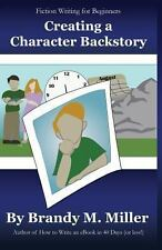Creating a Character Backstory by Brandy Miller (2013, Paperback)