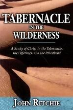 Tabernacle in the Wilderness : A Study of Christ in the Tabernacle, the...