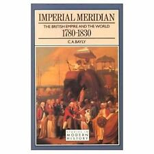 Imperial Meridian: The British Empire and the World 1780-1830 (Studies In Modern