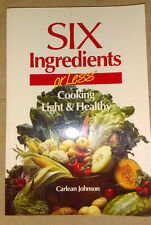Six Ingredients or Less:  Cooking Light & Healthy by Carlean Johnson