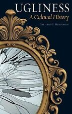 Ugliness : A Cultural History by Gretchen E. Henderson (2015, Hardcover)