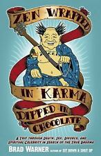 Zen Wrapped in Karma Dipped in Chocolate: A Trip Through Death, Sex, Divorce, an