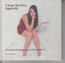 I Want My Own Eggshells: I'm Tire Of Sleeping On Everyone Else's by Lorin Marie