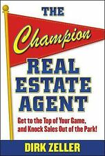 The Champion Real Estate Agent : Get to the Top of Your Game, and Knock Sales...