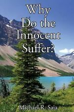 Why Do the Innocent Suffer? by Michael R. Saia (2014, Paperback)