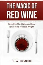 The Magic of Red Wine: Benefits of Red Wine and How it Can Help You Lose Weight,