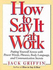 How to Say It At Work: Putting Yourself Across with Power Words, Phrases, Body L
