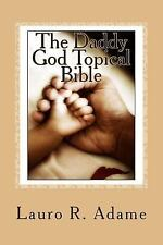 The Daddy God Topical Bible : Paraphrased Scriptures Expounding on the...