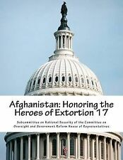 Afghanistan : Honoring the Heroes of Extortion 17 by Subcommittee on National...
