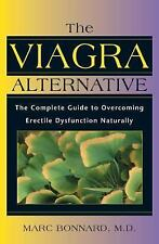 The Viagra Alternative : The Complete Guide to Overcoming Erectile...