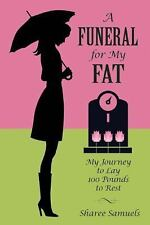 A Funeral for My Fat : My Journey to Lay 100 Pounds to Rest by Sharee Samuels...