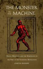 The Monster in the Machine : Magic, Medicine, and the Marvelous in the Time...