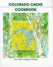 Colorado Cache Cookbook: A Goldmine of Recipes from the Junior League of Denver