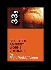 Aphex Twin's Selected Ambient Works Volume II by Marc Weidenbaum (2014,...