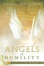 Angels of Humility : A Novel by Jackie Macgirvin (Paperback)