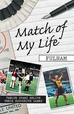 Match of My Life Fulham: Twelve Stars Relive Their Favourite Games,Michael Heatl