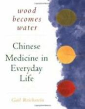 Wood Becomes Water: Chinese Medicine in Everyday Life by Reichstein, Gail