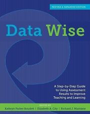 Data Wise : A Step-By-Step Guide to Using Assessment Results to Improve...