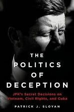 The Politics of Deception: JFK's Secret Decisions on Vietnam, Civil Rights, and