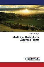 Medicinal Uses of Our Backyard Plants by Rayalu M Bhupathi (2015, Paperback)