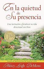 En la Quietud de Su Presencia : Una Invitación a Fortalecer Su Vida...