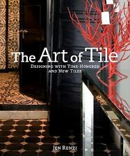 The Art of Tile : Designing with Time-Honored and New Tiles by Jen Renzi...