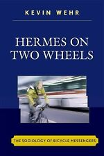 Hermes on Two Wheels : The Sociology of Bicycle Messengers by Kevin Wehr...