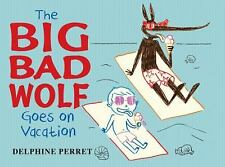 NEW The Big Bad Wolf Goes on Vacation by Delphine Perret. Hardcover NEW