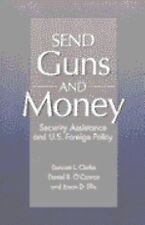 Send Guns and Money: Security Assistance and U.S. Foreign Policy by Duncan L. C