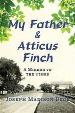 My Father and Atticus Finch : A Mirror to the Times by Joseph Madison Beck...