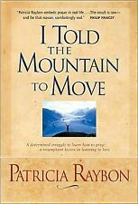 I Told the Mountain to Move, Raybon, Patricia, Good Book