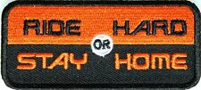 RIDE HARD OR STAY HOME PATCH