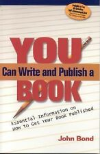 You Can Write and Publish a Book : Essential Information on How to Get Your...