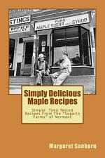 Simply Delicious Maple Recipes : Simple Time Tested Recipes from the Sugarin...