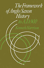 The Framework of Anglo-Saxon History: To A. D. 900, Harrison, Kenneth, Very Good
