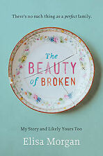 The Beauty of Broken: My Story and Likely Yours Too by Elisa Morgan...
