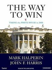 The Way to Win: Clinton, Bush, Rove, and How to Take the White House in 2008, Ma