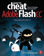How to Cheat in Adobe Flash CC : The Art of Design and Animation by Chris...