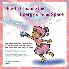 How to Cleanse the Energy of Your Space : Fun, Simple, Easy, and Effective...