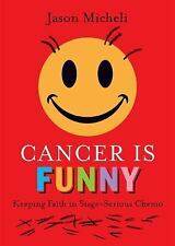 Cancer Is Funny : Keeping Faith in Stage-Serious Chemo by Jason Micheli...