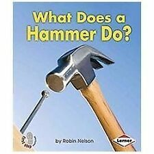 First Step Nonfiction - Tools at Work: What Does a Hammer Do? by Robin Nelson...