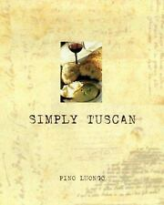 Simply Tuscan : Recipes for a Well Lived Life by Pino Luongo ~ Il CANTINORI NYC